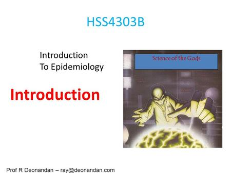 HSS4303B Introduction To Epidemiology Science of the Gods Introduction Prof R Deonandan –