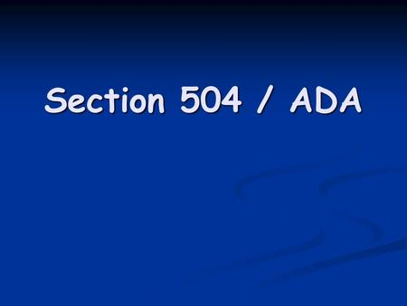 Section 504 / ADA. Americans With Disabilities Act (ADA) A civil rights law enacted in 1990; A civil rights law enacted in 1990; Prohibits discrimination.