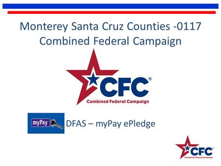 Monterey Santa Cruz Counties -0117 Combined Federal Campaign DFAS – myPay ePledge.
