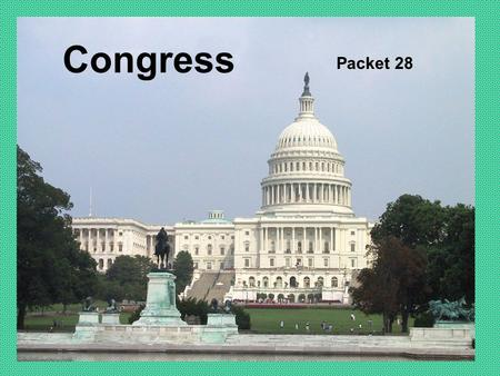 "Congress Packet 28. Congress The Legislative Branch of government. Responsible for making laws for the U.S. Made up of the two ""houses"" of Congress: The."