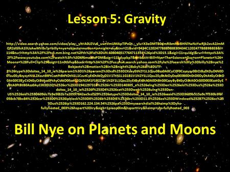 Lesson 5: Gravity  QR2dGlkA1lIUzAwMV8x?p=billy+nye+objects+motion+in+night+sky&tnr=21&vid=9434C1202477B8B9B8EB9434C1202477B8B9B8EB&l=