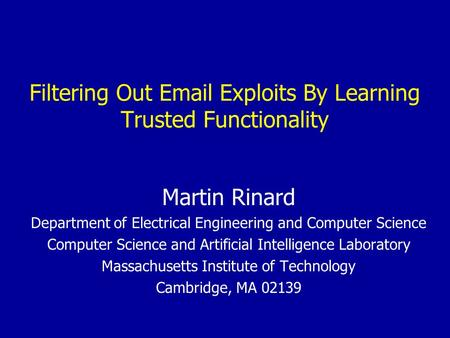 Filtering Out Email Exploits By Learning Trusted Functionality Martin Rinard Department of Electrical Engineering and Computer Science Computer Science.