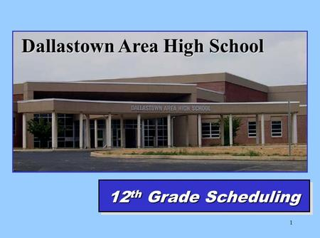 1 Dallastown Area High School 12 th Grade Scheduling.