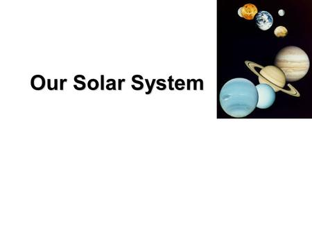 Our Solar System. Your Parents' Solar System 21 st Century Solar System.