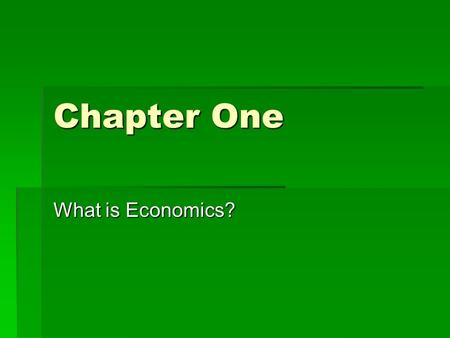 Chapter One What is Economics?. What is economics?  The social science dealing with the study of how people satisfy unlimited wants using scarce resources.