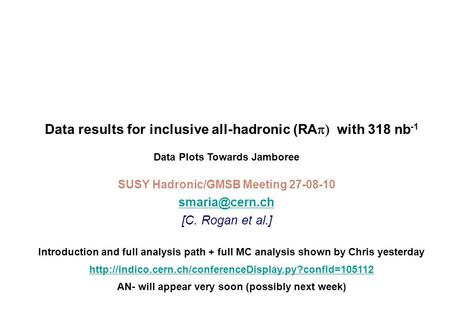 Data results for inclusive all-hadronic (RA  with 318 nb -1 SUSY Hadronic/GMSB Meeting 27-08-10 [C. Rogan et al.] Data Plots Towards.
