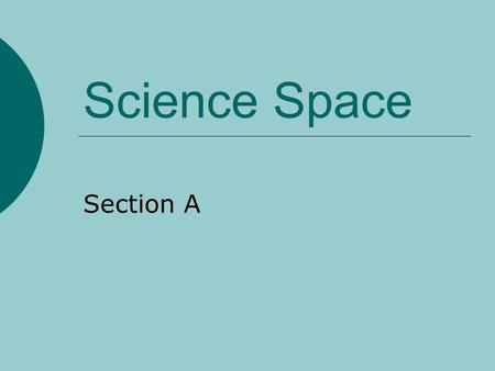 Science Space Section A.  Question1.  A scientist who studies the planets and stars is called? weather forecaster astronomer biologist.