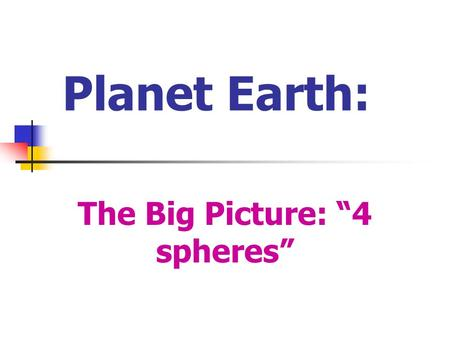 "Planet Earth: The Big Picture: ""4 spheres"". Planet Earth:"