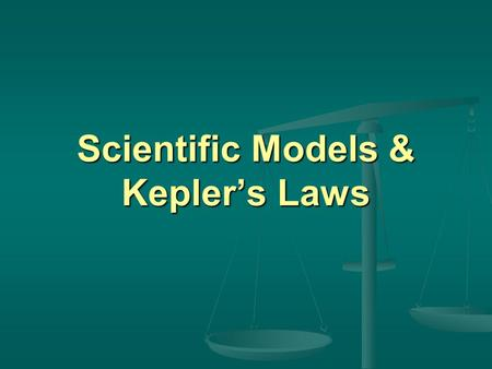 Scientific Models & Kepler's Laws Scientific Models We know that science is done using the Scientific Method, which includes the following steps : Recognize.