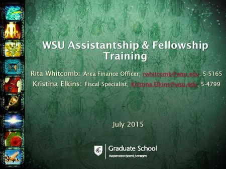 WSU Assistantship & Fellowship Training Rita Whitcomb: Area Finance Officer, 5-5165 Kristina Elkins: Fiscal Specialist,