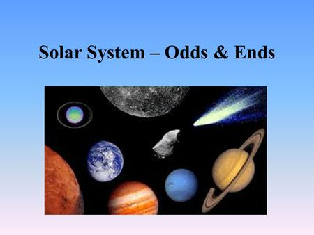 "Solar System – Odds & Ends. So what was that ""retrograde motion"" stuff all about? Why do the planets appear to move backwards sometimes?"