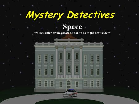 Mystery Detectives Space **Click enter or the arrow button to go to the next slide**