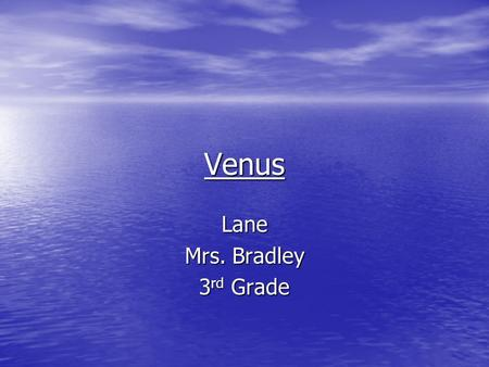 Venus Lane Mrs. Bradley 3 rd Grade. Venus Distance from the sun: 67.2 million miles Distance from the sun: 67.2 million miles Rotation: Rotation: 243.