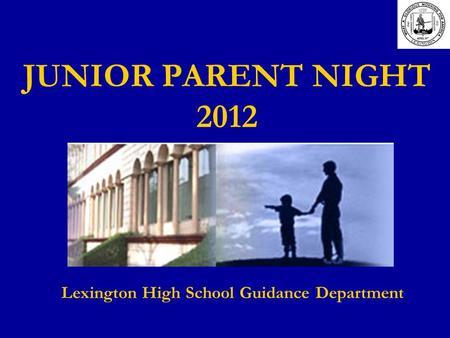 JUNIOR PARENT NIGHT 2012 Lexington High School Guidance Department.