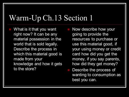 Warm-Up Ch.13 Section 1 What is it that you want right now? It can be any material possession in the world that is sold legally. Describe the process in.