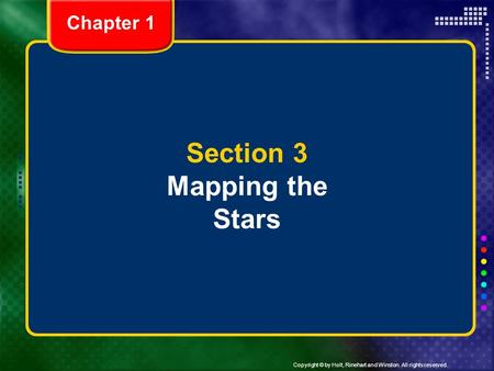 Copyright © by Holt, Rinehart and Winston. All rights reserved. Chapter 1 Section 3 Mapping the Stars.