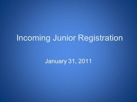 Incoming Junior Registration January 31, 2011. Graduation Requirements & College Admission Recommendations Refer to the green Course Planning Guide page.