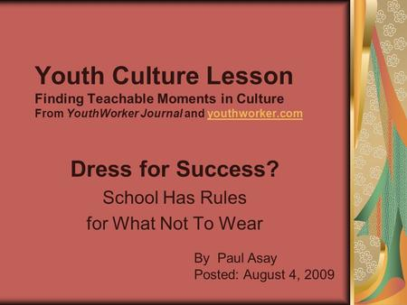 Youth Culture Lesson Finding Teachable Moments in Culture From YouthWorker Journal and youthworker.comyouthworker.com Dress for Success? School Has Rules.