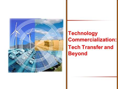 Technology Commercialization: Tech Transfer and Beyond.