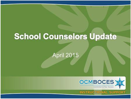 April 2015. –February 2014 – Advisory Council (SCAC) convenes –April 2014 – NYSED School Counselor Summit –June 2014 – Summit recommendations to BOR.