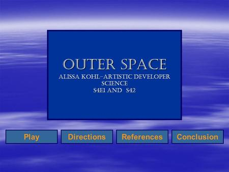 Outer Space Alissa Kohl-Artistic Developer Science S4E1 and S42 PlayReferencesDirectionsConclusion.