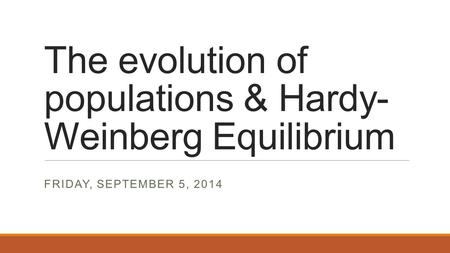 The evolution of populations & Hardy-Weinberg Equilibrium
