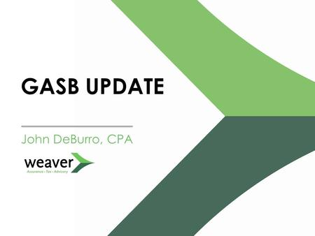 GASB UPDATE John DeBurro, CPA. Agenda What's Applicable in FY14? 1.Statement No. 65** 2.Statement No. 66 3.Statement No. 67 4.Statement No. 70 What Applicable.
