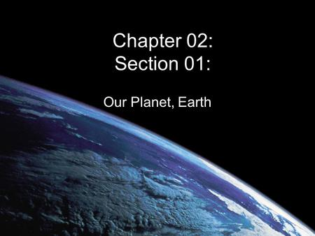 Chapter 02: Section 01: Our Planet, Earth. Earth and the Sun The Earth, the sun, the planets, and the stars in the sky are all part of a galaxy, or family.