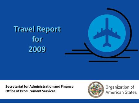 1 Travel Report for 2009 Secretariat for Administration and Finance Office of Procurement Services.