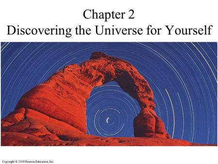 Copyright © 2009 Pearson Education, Inc. Chapter 2 Discovering the Universe for Yourself.