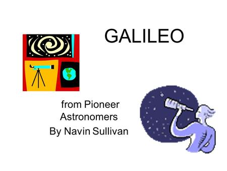 GALILEO from Pioneer Astronomers By Navin Sullivan.