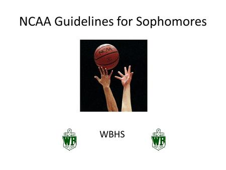 NCAA Guidelines for Sophomores WBHS. Are You Interested in College Athletics? All Division I and Division II athletes must register with the NCAA Clearinghouse/Eligibility.