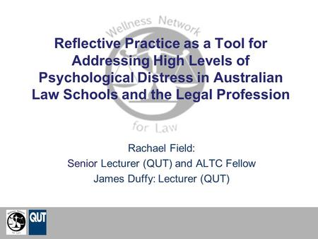 Reflective Practice as a Tool for Addressing High Levels of Psychological Distress in Australian Law Schools and the Legal Profession Rachael Field: Senior.