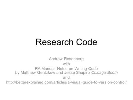 Research Code Andrew Rosenberg with RA Manual: Notes on Writing Code by Matthew Gentzkow and Jesse Shapiro Chicago Booth and