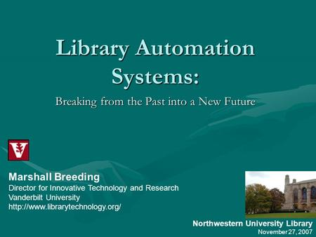 Library Automation Systems: Breaking from the Past into a New Future Marshall Breeding Director for Innovative Technology and Research Vanderbilt University.