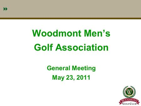 1 Woodmont Men's Golf Association General Meeting May 23, 2011.