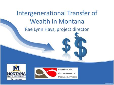 Intergenerational Transfer of Wealth in Montana Rae Lynn Hays, project director.