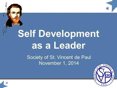 Self Development as a Leader Society of St. Vincent de Paul November 1, 2014.
