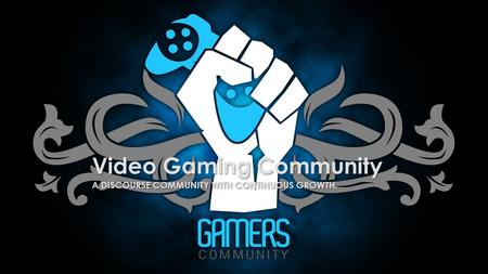 Video Gaming Community A DISCOURSE COMMUNITY WITH CONTINUOUS GROWTH. Ramiro Jimenez English 330 8/14/2015.