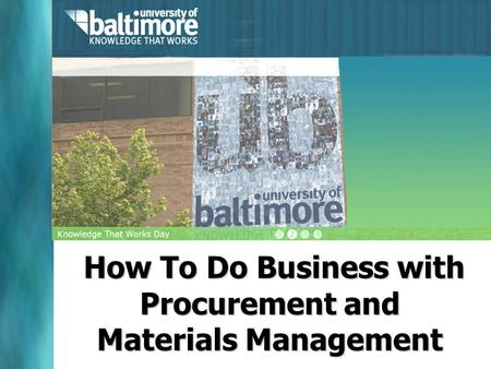 How To Do Business with Procurement and Materials Management How To Do Business with Procurement and Materials Management.