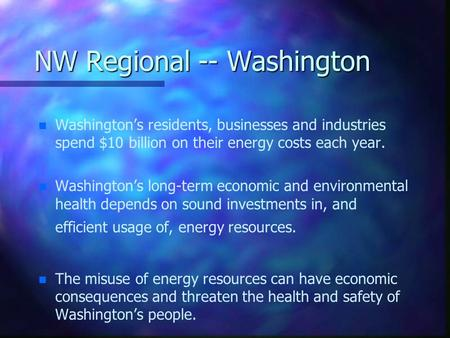NW Regional -- Washington n n Washington's residents, businesses and industries spend $10 billion on their energy costs each year. n n Washington's long-term.