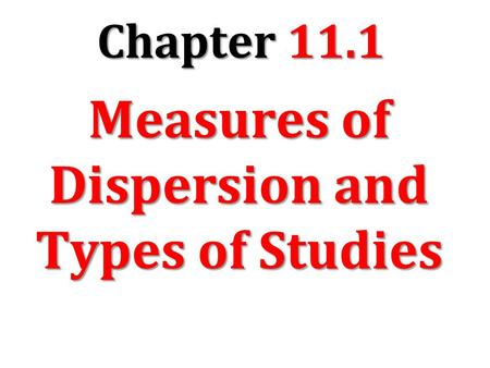 Chapter 11.1 Measures of Dispersion and Types of Studies.