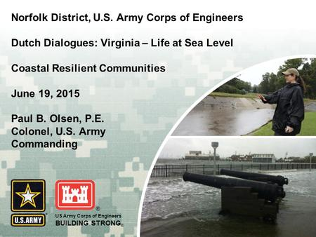 US Army Corps of Engineers BUILDING STRONG ® Norfolk District, U.S. Army Corps of Engineers Dutch Dialogues: Virginia – Life at Sea Level Coastal Resilient.