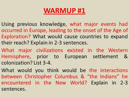 WARMUP #1 Using previous knowledge, what major events had occurred in Europe, leading to the onset of the Age of Exploration? What would cause countries.