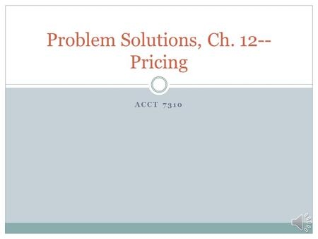 ACCT 7310 Problem Solutions, Ch. 12-- Pricing Pr. 12-17—Relevant Costing, Short-run pricing Flat amt.