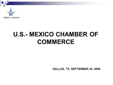 U.S.- MEXICO CHAMBER OF COMMERCE DALLAS, TX SEPTEMBER 23, 2008.