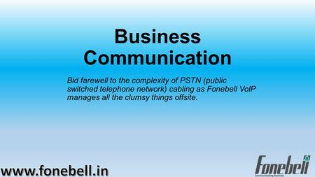Business Communication Bid farewell to the complexity of PSTN (public switched telephone network) cabling as Fonebell VoIP manages all the clumsy things.