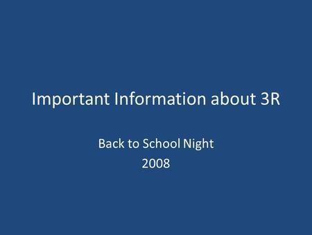 Important Information about 3R Back to School Night 2008.