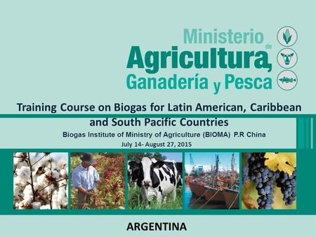 Training Course on Biogas for Latin American, Caribbean and South Pacific Countries July 14- August 27, 2015 Biogas Institute of Ministry of Agriculture.