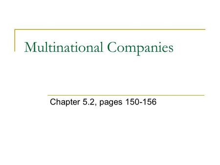 Multinational Companies Chapter 5.2, pages 150-156.